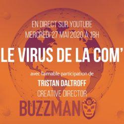 Le Virus de la Com' avec Tristan Daltroff, creative director chez Buzzman