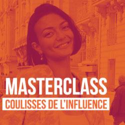 MASTERCLASS : LES COULISSES DE L'INFLUENCE